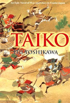 Taiko: An Epic Novel of War and Glory in Feudal Japan Eiji Yoshikawa