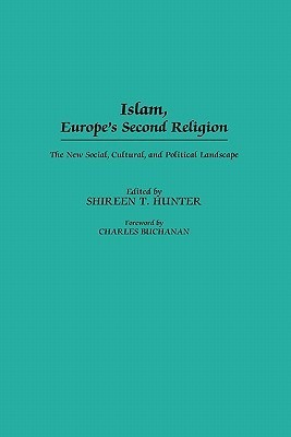 Islam, Europes Second Religion: The New Social, Cultural, and Political Landscape  by  Shireen T. Hunter
