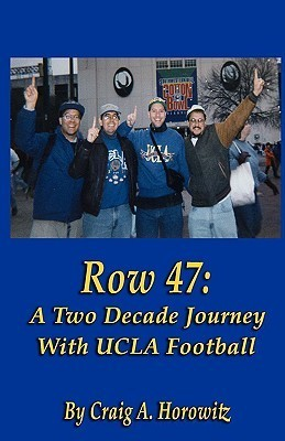 Row 47: A Two Decade Journey with UCLA Football Craig A. Horowitz