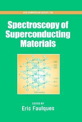 Spectroscopy of Superconducting Materials (ACS Symposium Series), Vol. 730 Eric Faulques