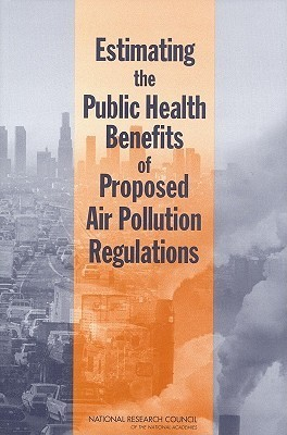Estimating the Public Health Benefits of Proposed Air Pollution Regulations  by  National Research Council