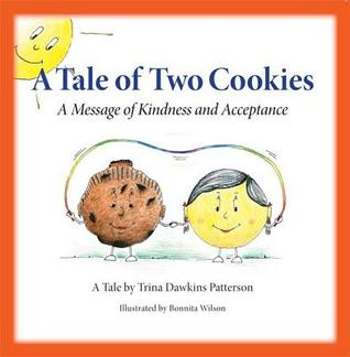 A Tale of Two Cookies: A Message of Kindness and Acceptance Trina Dawkins Patterson