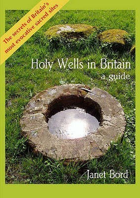 Holy Wells in Britain: A Guide Janet Bord