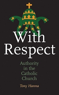 With Respect: Authority in the Church  by  Tony Hanna