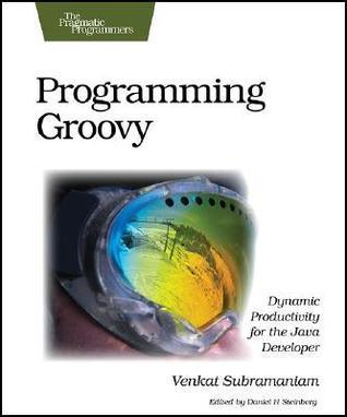 Programming Groovy Venkat Subramaniam