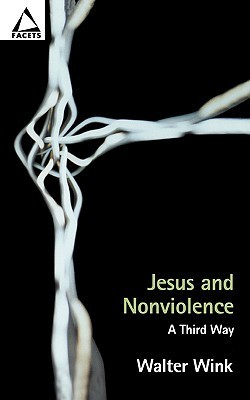 Jesus and Nonviolence: A Third Way Walter Wink