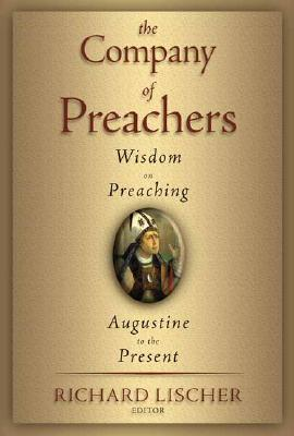The Company of Preachers: Wisdom on Preaching, Augustine to the Present  by  Richard Lischer