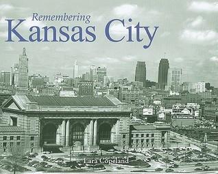 Remembering Kansas City Lara Copeland