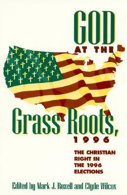 God at the Grass Roots, 1996: The Christian Right in the American Elections  by  Mark J. Rozell