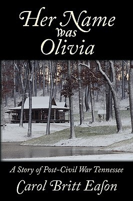 Her Name Was Olivia: A Story of Post Civil War Tennessee  by  Carol Britt Eason