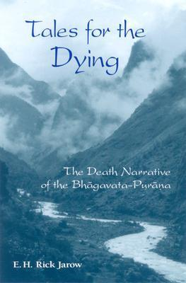 Tales for the Dying: The Death Narrative of the Bhagavata-Purana  by  Rick Jarow
