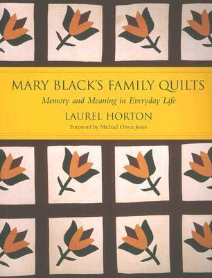Mark Blacks Family Quilts: Memory and Meaning in Everyday Life  by  Laurel Horton