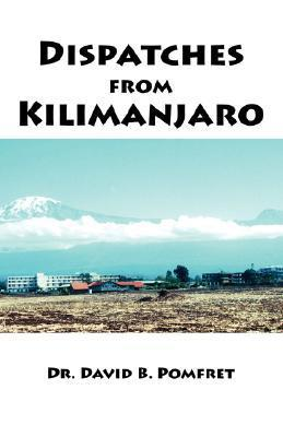Dispatches From Kilimanjaro David B. Pomfret