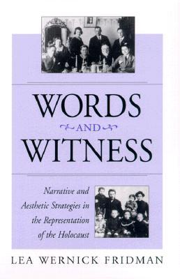 Words & Witness: Narrative and Aesthetic Strategies in the Representation of the Holocaust Lea Wernick Fridman