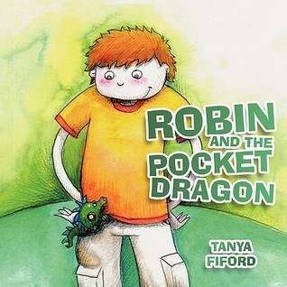 Robin and the Pocket Dragon Tanya Fiford