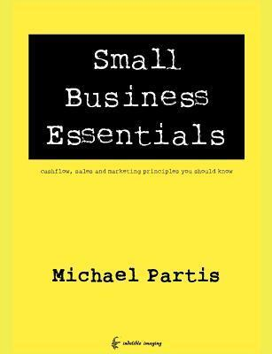 Small Business Essentials: Cashflow, Sales and Marketing Principles You Should Know  by  MR Michael Partis