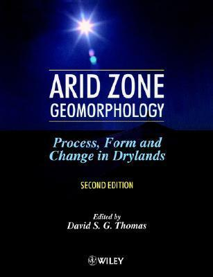 Arid Zone Geomorphology: Process, Form and Change in Drylands  by  David S.G. Thomas