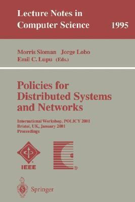 Policies For Distributed Systems And Networks: International Workshop, Policy 2001, Bristol, Uk, January 29 31, 2001: Proceedings  by  Morris Sloman