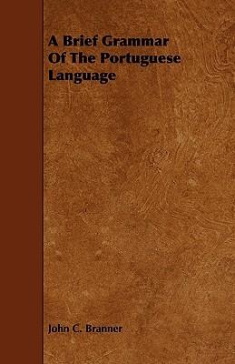 A Brief Grammar of the Portuguese Language John C. Branner