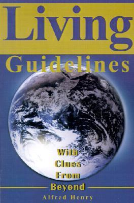 Living Guidelines: With Clues from Beyond  by  Alfred Henry