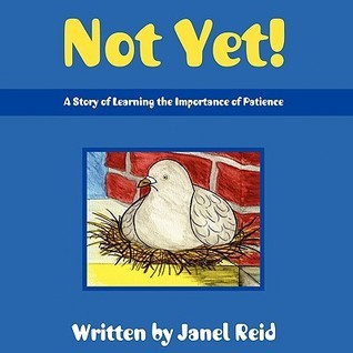 Not Yet!  by  Janel Reid