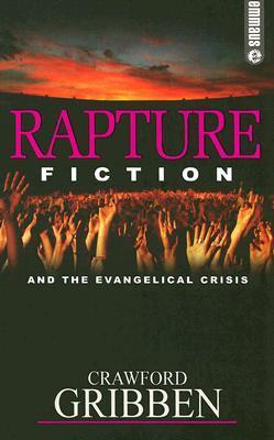 Rapture Fiction: And the Evangelical Crisis  by  Gribben Crawford