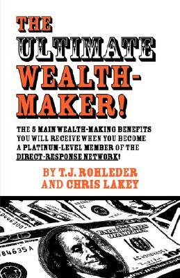 The Ultimate Wealth-Maker!  by  T.J. Rohleder