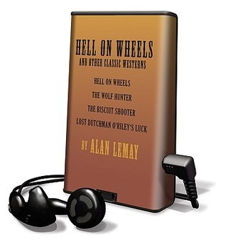 Hell on Wheels and Other Classic Westerns Alan LeMay