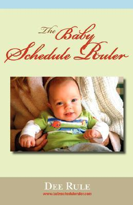 The Baby Schedule Ruler  by  Deanne McDonald