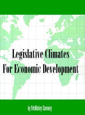 Legislative Climates for Economic Development Hobart McKinley Conway