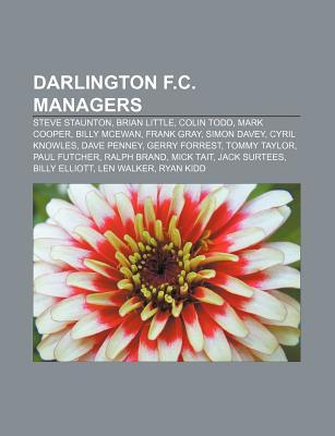 Darlington F.C. Managers: Steve Staunton, Brian Little, Colin Todd, Mark Cooper, Billy McEwan, Frank Gray, Simon Davey, Cyril Knowles  by  Source Wikipedia
