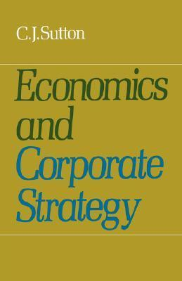 Economics and Corporate Strategy C.J. Sutton