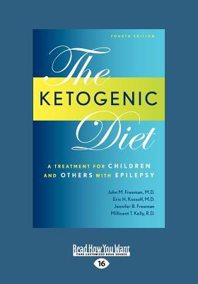 Ketogenic Diet: A Treatment for Children and Others with Epilepsy, 4th Edition (Large Print 16pt) John M. Freeman