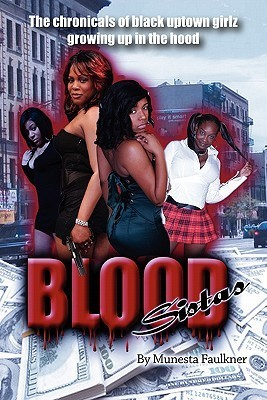 Blood Sistas: The Chronicals of Black Uptown Girlz Growing Up in the Hood  by  Munesta Faulkner