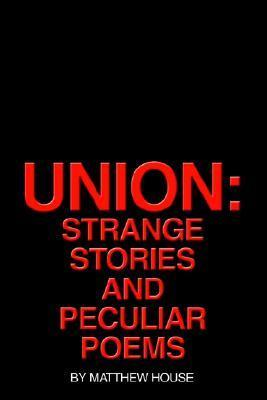 Union: Strange Stories and Peculiar Poems Matthew House