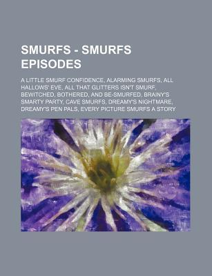 Smurfs - Smurfs Episodes: A Little Smurf Confidence, Alarming Smurfs, All Hallows Eve, All That Glitters Isnt Smurf, Bewitched, Bothered, and Source Wikipedia