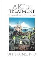 Art in Treatment: Transatlantic Dialogue Dee Spring