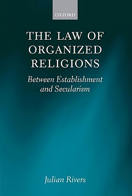 The Law of Organized Religious: Between Establishment and Secularism  by  Julian Rivers