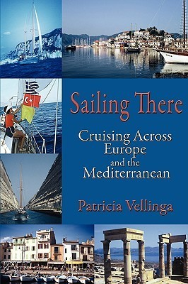 Sailing There: Cruising Across Europe and the Mediterranean  by  Patricia Vellinga