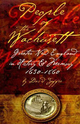 People of the Wachusett: Greater New England in History and Memory, 1630 1860  by  David P. Jaffee