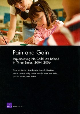 Pain and Gain: Implementing No Child Left Behind in Three States, 2004-2006 Brian M. Stecher