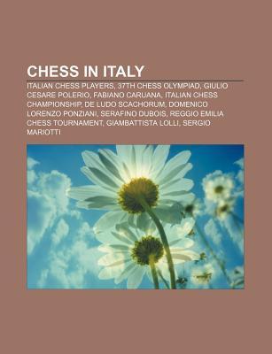 Chess in Italy: 37th Chess Olympiad, Italian Chess Championship, Reggio Emilia Chess Tournament, San Remo 1930 Chess Tournament  by  Books LLC