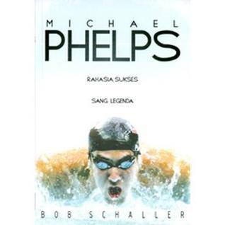 Michael Phelps : Rahasia Sukses Sang Legenda  by  Bob Schaller