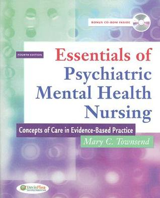 Psychatric Mental Health Nursing: Concepts Of Care In Evidence Based Practice Mary C. Townsend