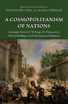 A Cosmopolitanism of Nations: Giuseppe Mazzinis Writings on Democracy, Nation Building, Agiuseppe Mazzinis Writings on Democracy, Nation Building, and International Relations ND International Relations Giuseppe Mazzini