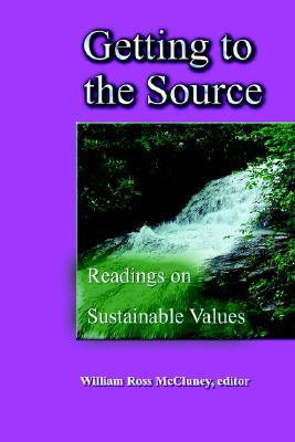 Getting to the Source: Readings on Sustainable Values William, Ross McCluney