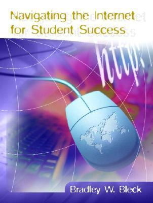 Navigating The Internet For Student Success  by  Bradley W. Bleck