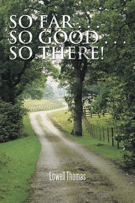 So Far . . . So Good . . . So There!  by  Lowell Thomas