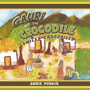 Gauri and the Crocodile: Smiley Crocodiley  by  Annie Pundir