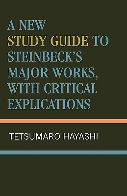 A New Study Guide to Steinbecks Major Works, with Critical Explications  by  Tetsumaro Hayashi